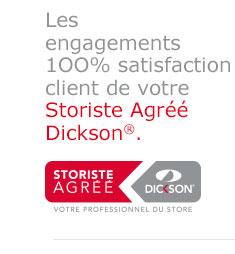Les engagements 1OO% satisfaction client de votre Storiste Agréé Dickson®.